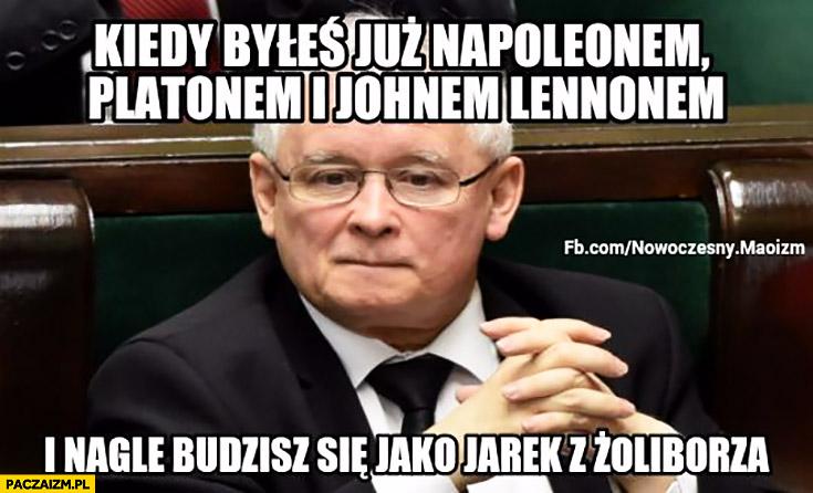 Kiedy byłeś już Napoleonem, Platonem i Johnem Lennonem i nagle budzisz się jako Jarek z Żoliborza Kaczyński