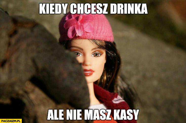 Kiedy chcesz drinka ale nie masz kasy lalka Barbie