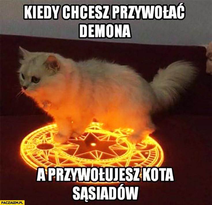 Kiedy chcesz przywołać demona a przywołujesz kota sąsiadów