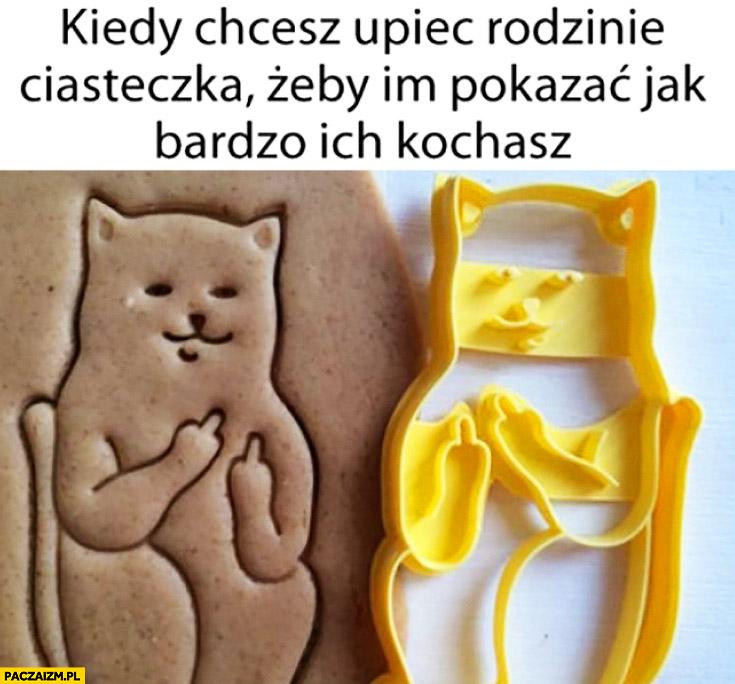 Kiedy chcesz upiec rodzinie ciasteczka żeby im pokazać jak bardzo ich nie lubisz kot pokazuje środkowy palec foremka