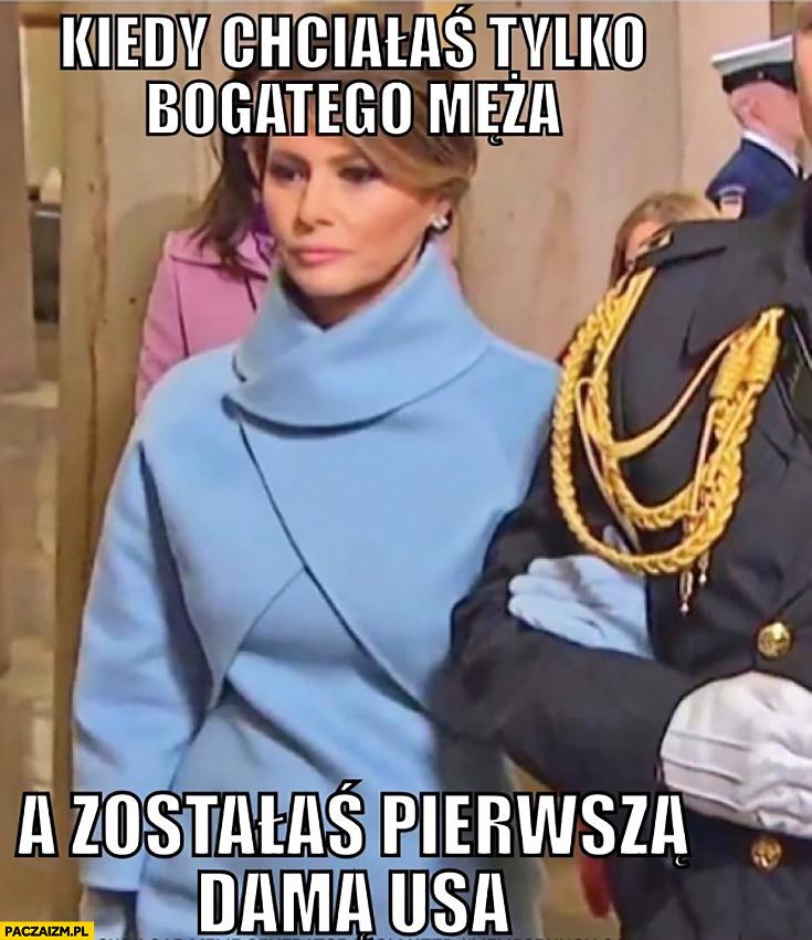Kiedy chciałaś tylko bogatego męża a zostałaś pierwszą dama USA Melania Trump