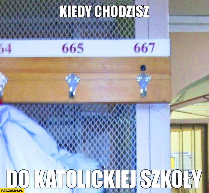 Kiedy chodzisz do katolickiej szkoły nie ma wieszaka numer 666