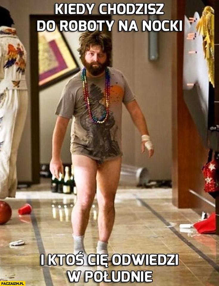 Kiedy chodzisz do roboty na nocki i ktoś Cię odwiedzi w południe Kac Vegas