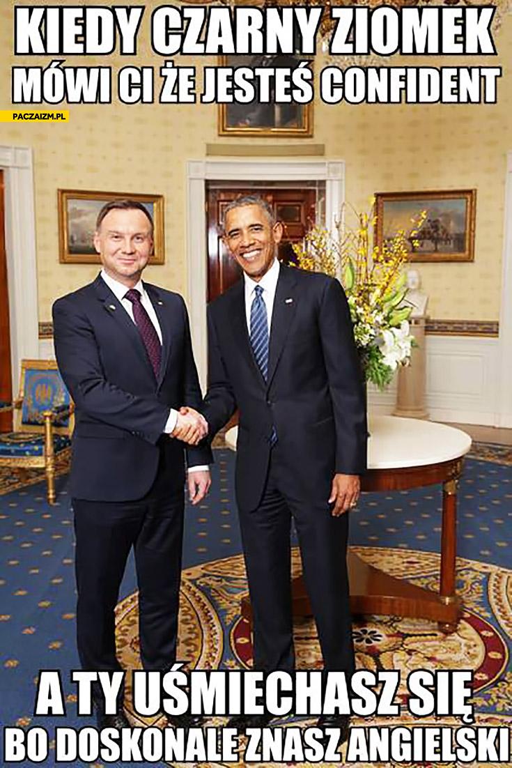 Kiedy czarny ziomek mówi Ci, że jesteś confident a Ty uśmiechasz się bo doskonale znasz angielski Duda Obama