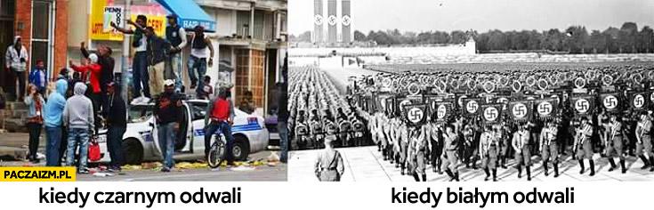 Kiedy czarnym odwali demolują samochód, miasto. Kiedy białym odwali robią wojnę porównanie
