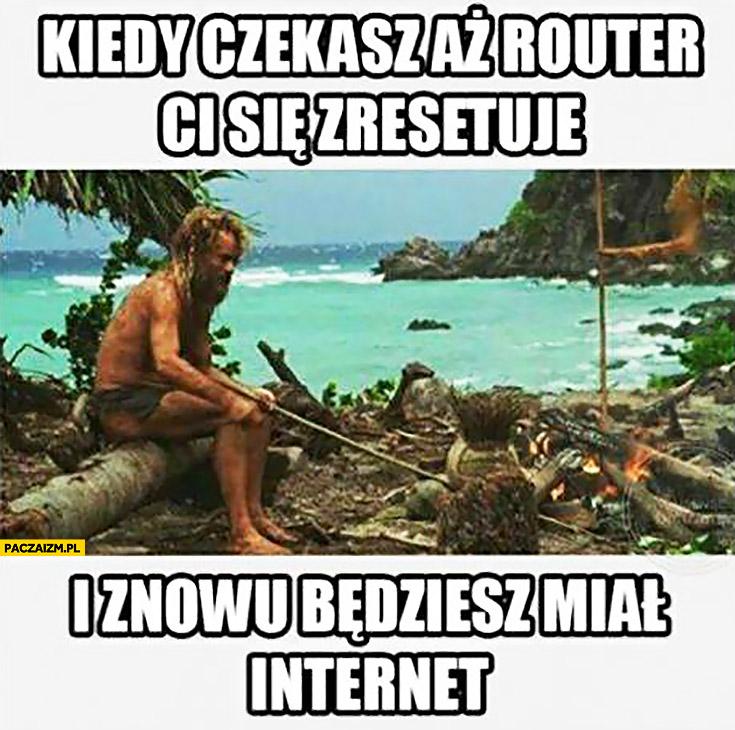 Kiedy czekasz aż router się zresetuje i znowu będziesz miał internet Cast Away poza światem na bezludnej wyspie