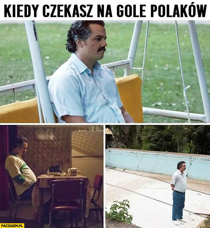 Kiedy czekasz na gole Polaków Pablo Escobar Narcos