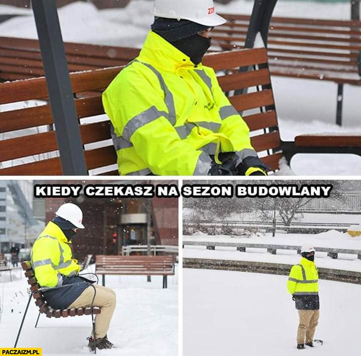 Kiedy czekasz na sezon budowlany robotnik budowlaniec