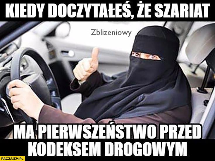 Kiedy doczytałeś, że szariat ma pierwszeństwo przed kodeksem drogowym muzułmanin kierowca