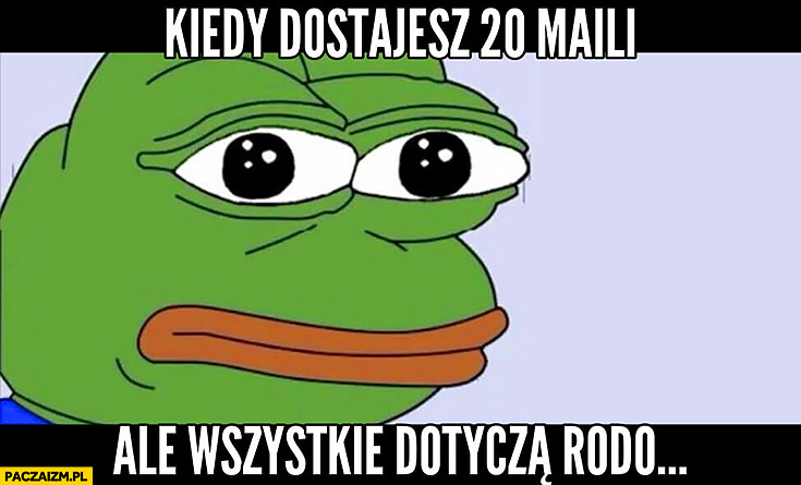Kiedy dostajesz 20 maili ale wszystkie dotyczą RODO smutna żaba Pepe