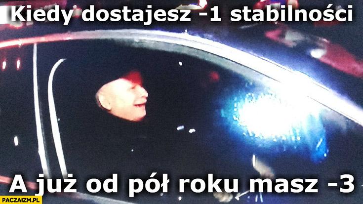 Kiedy dostajesz minus -1 stabilności a już od pół roku masz minus -3 Kaczyński