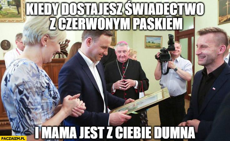 Kiedy dostajesz świadectwo z czerwonym paskiem i mama jest z Ciebie dumna Andrzej Duda Agata Duda