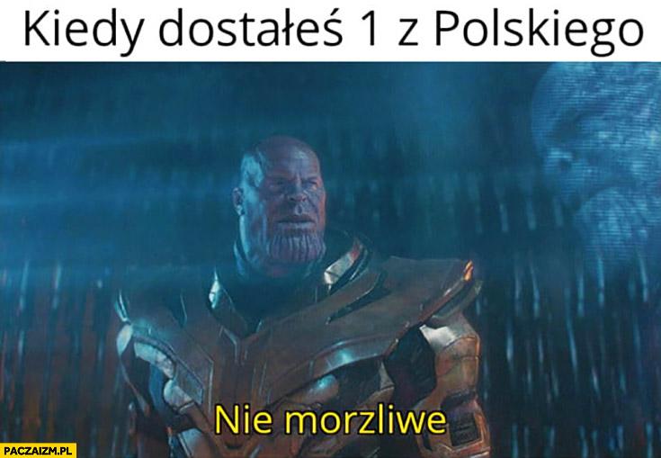 Kiedy dostałeś 1 z polskiego nie morzliwe