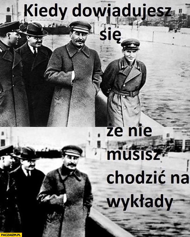 Kiedy dowiadujesz się, że nie musisz chodzić na wykłady gość wycięty ze zdjęcia ze Stalinem
