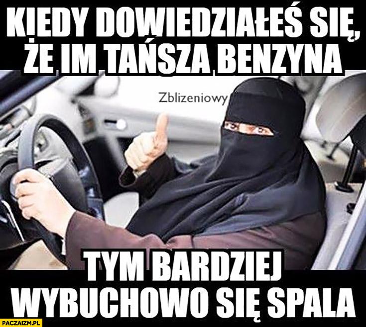 Kiedy dowiedziałeś się, że im tańsza benzyna, tym bardziej wybuchowo się spala muzułmanin kierowca