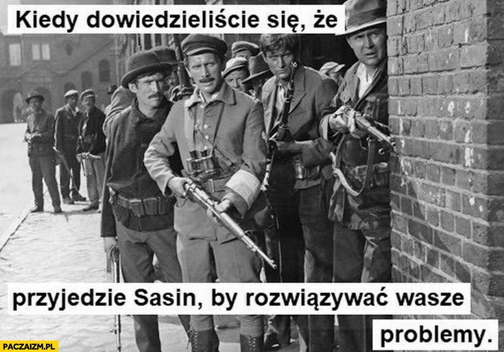 Kiedy dowiedzieliście się, że przyjedzie Sasin by rozwiązać wasze problemy stoją czekają z bronią