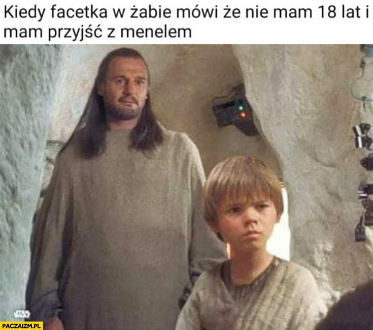 Kiedy facetka w Żabce mówi, że nie mam 18 lat i mam przyjść z menelem Star Wars Gwiezdne Wojny