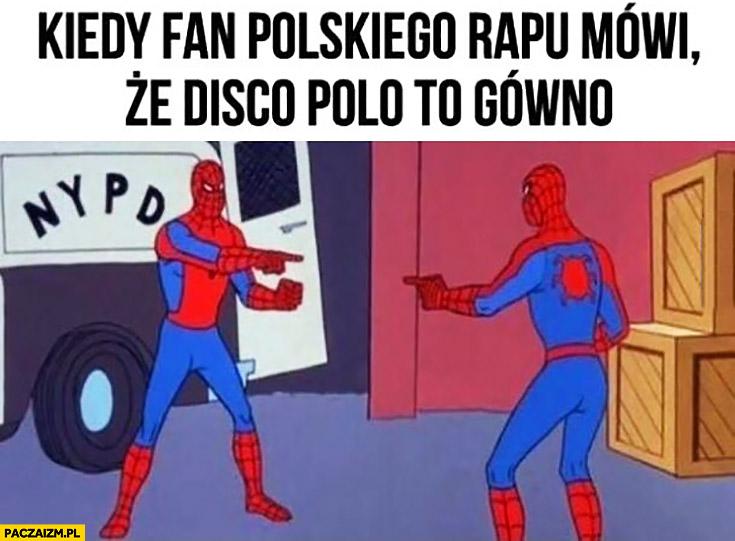 Kiedy fan polskiego rapu mówi, że disco polo to gówno Spiderman