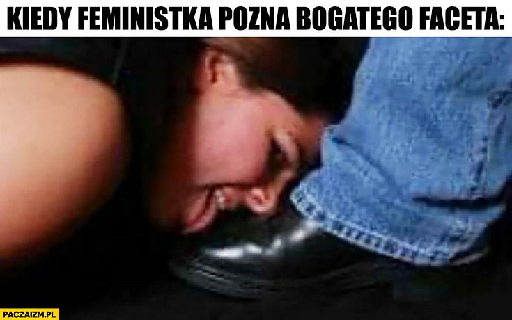 Kiedy feministka pozna bogatego faceta liże mu buty