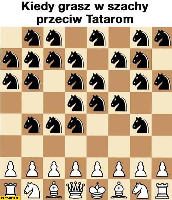 Kiedy grasz w szachy przeciw tatarom same konie koniki czarne