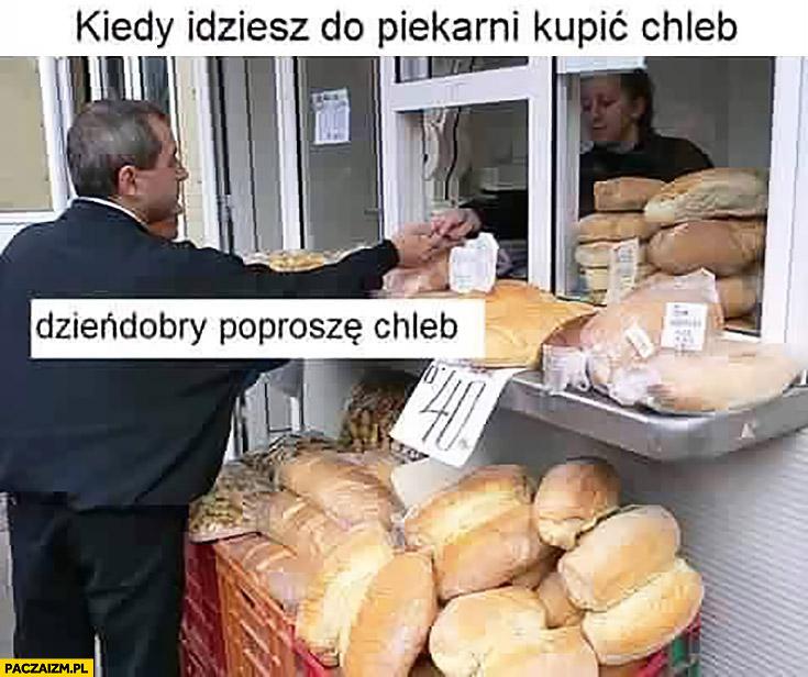Kiedy idziesz do piekarni kupić chleb: dzień dobry poproszę chleb