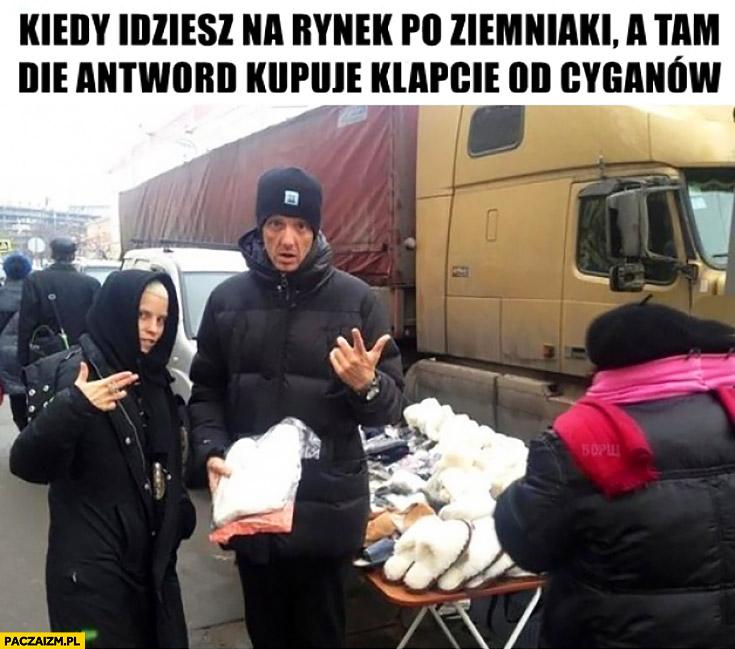 Kiedy idziesz na rynek po ziemniaki a tam Die Antword kupuje kapcie od cyganów