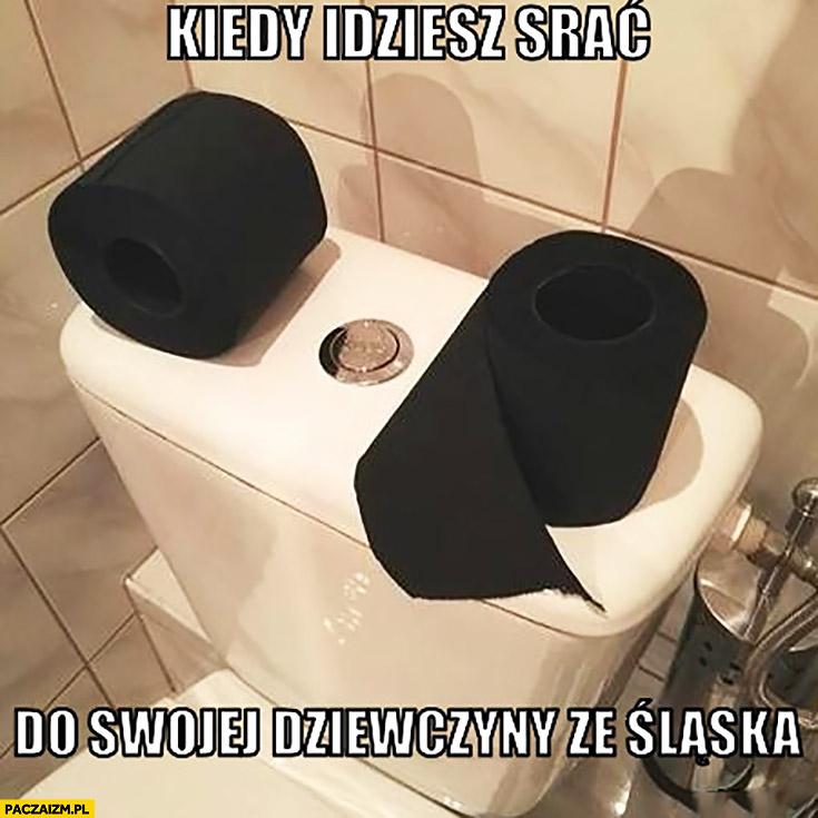 Kiedy idziesz srać do swojej dziewczyny ze Śląska czarny papier toaletowy