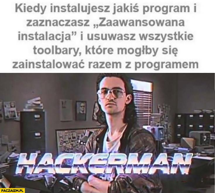 Kiedy instalujesz jakiś program i zaznaczasz zaawansowana instalacja i usuwasz wszystkie toolbary które mogłyby się zainstalować razem z programem hackerman