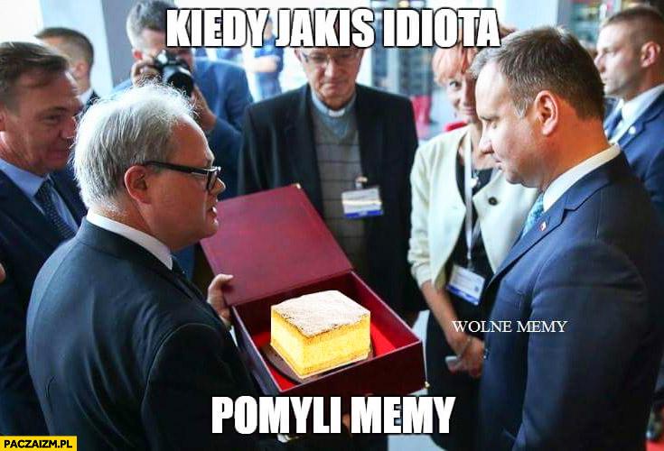 Kiedy jakiś idiota pomyli memy Andrzej Duda