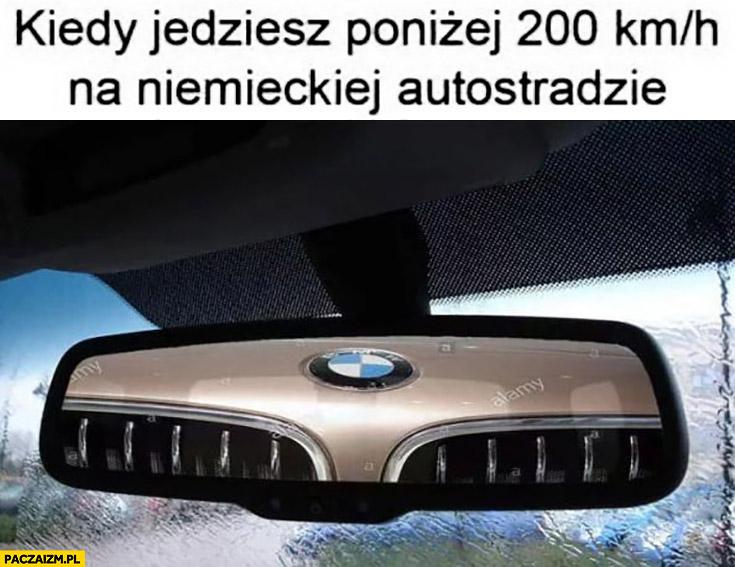 Kiedy jedziesz poniżej 200 km/h na niemieckiej autostradzie BMW z tyłu siedzi na zderzaku