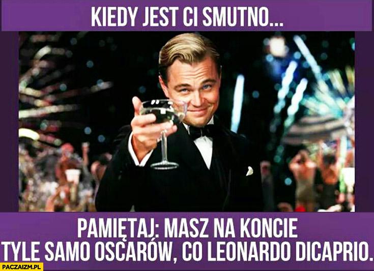 Kiedy jest Ci smutno pamiętaj masz na koncie tyle samo Oscarów co Leonardo DiCaprio