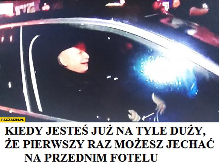 Kiedy jesteś już na tyle duży, że pierwszy raz możesz jechać na przednim fotelu zadowolony Kaczyński