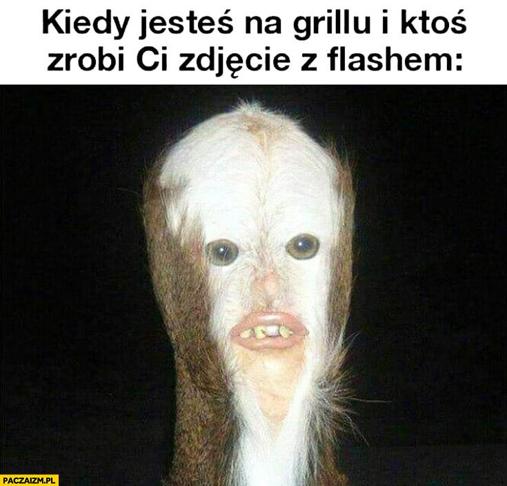 Kiedy jesteś na grillu i ktoś zrobi Ci zdjęcie z flashem