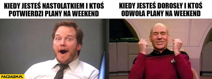 Kiedy jesteś nastolatkiem i ktoś potwierdzi plany na weekend vs kiedy jesteś dorosły i ktoś odwoła plany na weekend
