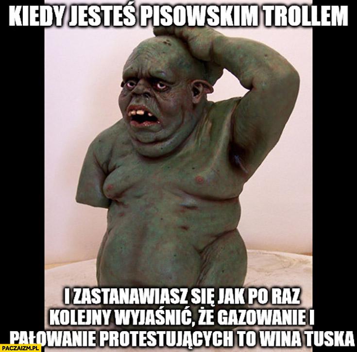 Kiedy jesteś pisowskim trollem i zastanawiasz się jak po raz kolejny wyjaśnić, że gazowanie i pałowanie protestujących to wina Tuska