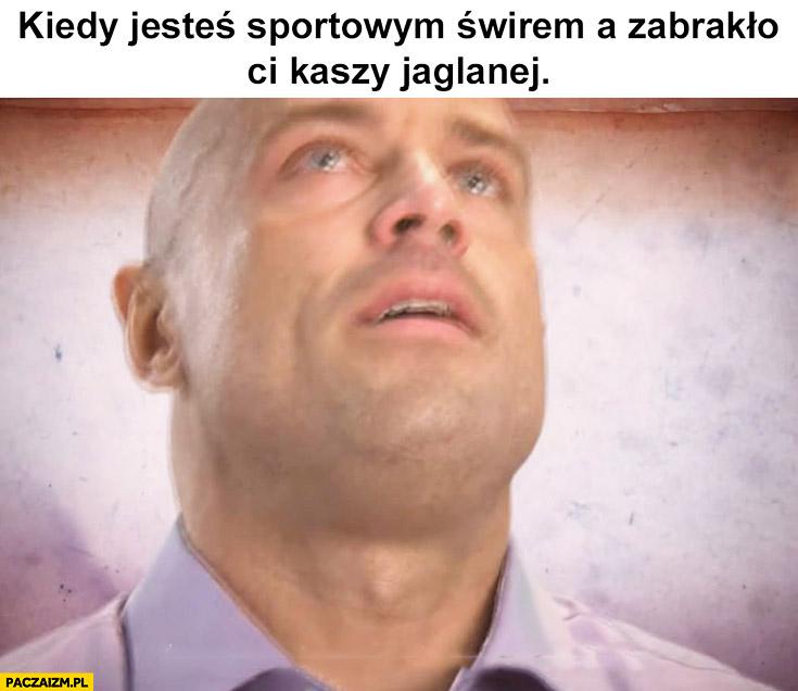 Kiedy jesteś sportowym świrem a zabrakło Ci kaszy jaglanej Michał Karmowski