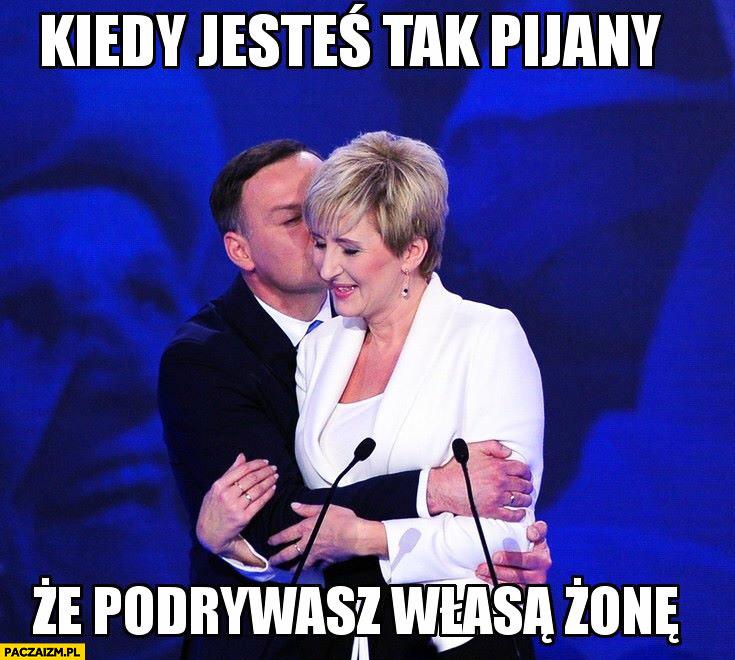 Kiedy jesteś tak pijany, że podrywasz własną żonę. Andrzej Duda