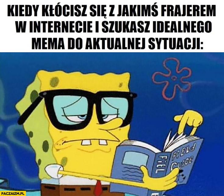 Kiedy kłócisz się z kimś w internecie i szukasz idealnego mema do aktualnej sytuacji Spongebob