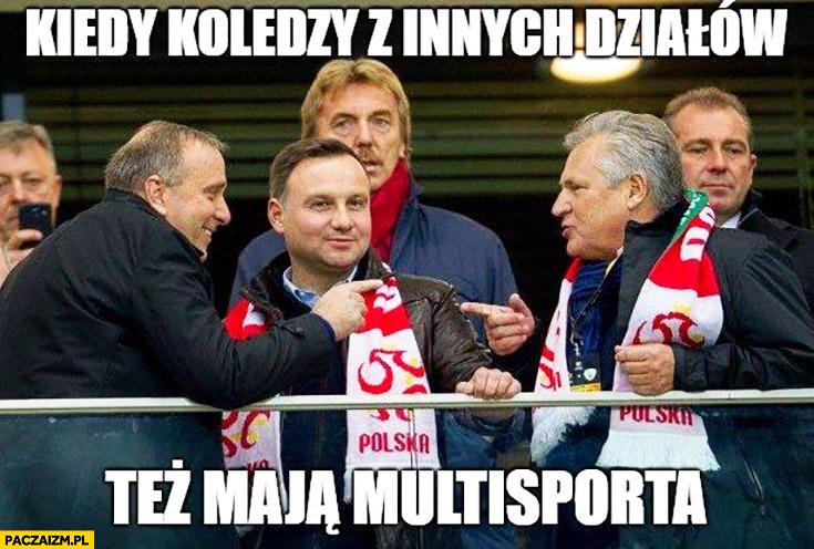 Kiedy koledzy z innych działów też mają Multisporta Schetyna Boniek Duda Kwaśniewski
