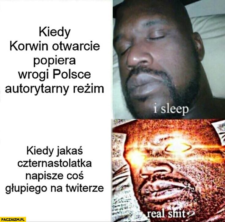 Kiedy Korwin otwarcie popiera wrogi Polsce autorytarny reżim I sleep vs kiedyś jakaś czternastolatka napisze coś głupiego na twitterze real shit