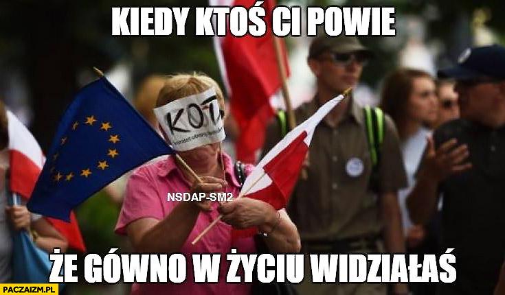 Kiedy ktoś Ci powie, że gówno w życiu widziałeś transparent flaga KOD Komitet Obrony Demokracji zakrywa oczy