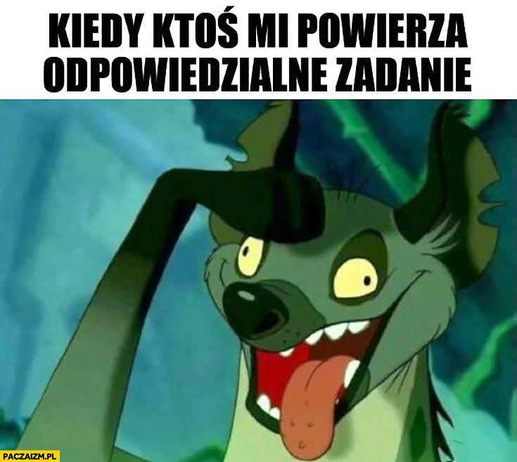 Kiedy ktoś mi powierza odpowiedzialne zadanie hiena Król Lew