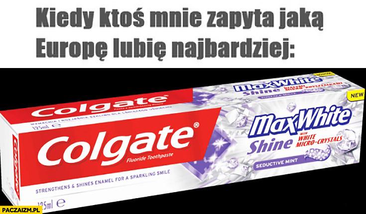 Kiedy ktoś mnie zapyta jaką Europę lubię najbardziej Colgate max white shine pasta wybielająca do zębów