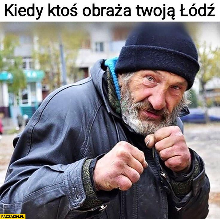 Kiedy ktoś obraża Twoją Łódź żul menel chce się bić
