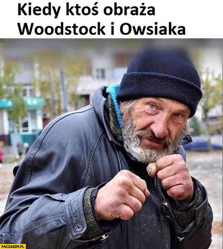 Kiedy ktoś obraza Woodstock i Owsiaka żul menel chce się bić