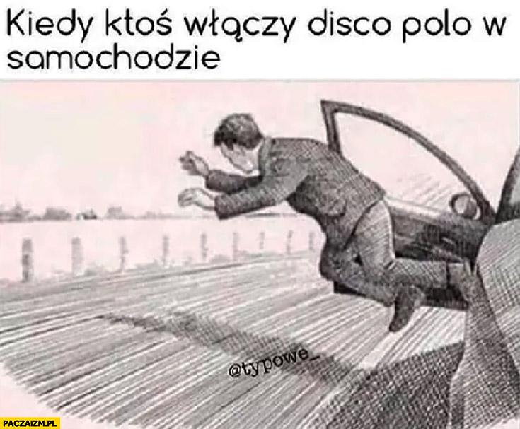 Kiedy ktoś włączy disco polo w samochodzie wyrzucony za drzwi