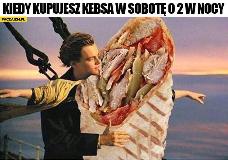 Kiedy kupujesz kebsa w sobotę o 2 w nocy Leonardo DiCaprio Titanic