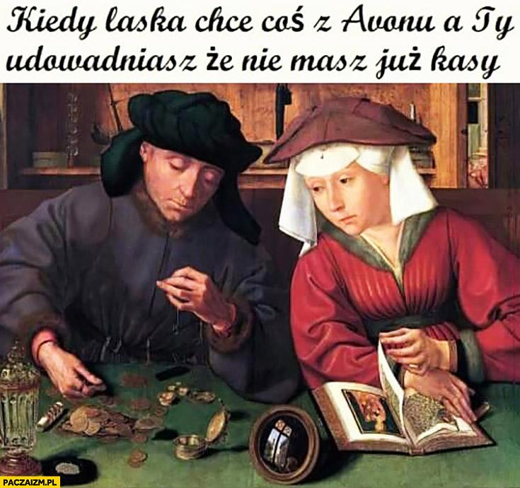 Kiedy laska chce coś z Avonu a Ty udowadniasz, że nie masz już kasy średniowieczne memy