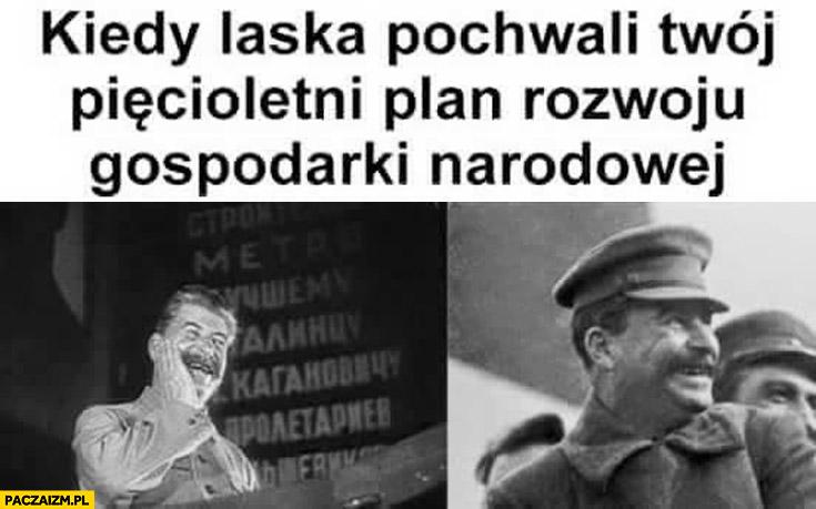 Kiedy laska pochwaliła Twój pięcioletni plan rozwoju gospodarki narodowej Stalin