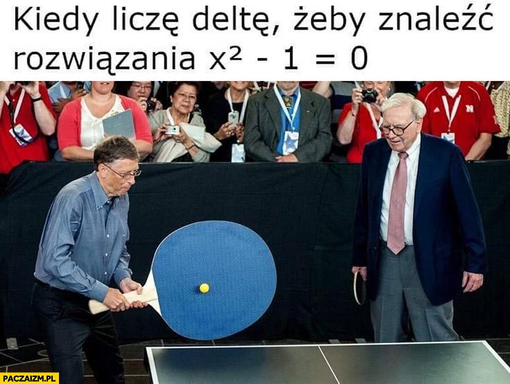 Kiedy liczę deltę żeby znaleźć rozwiązanie równania Bill Gates wielka paletka do ping ponga